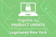 TitanFile Announces Platform Update Bringing New Efficiencies in Legal Technology